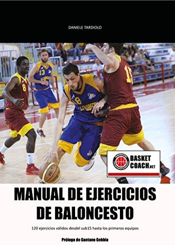 Manual de ejercicios de baloncesto: 120 EJERCICIOS VÁLIDOS DESDEL SUB15 HASTA LOS PRIMEROS EQUIPOS por Daniele Tardiolo