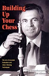 Building Up your Chess - The Art of Accurate Evaluation & Other Winning Techniques
