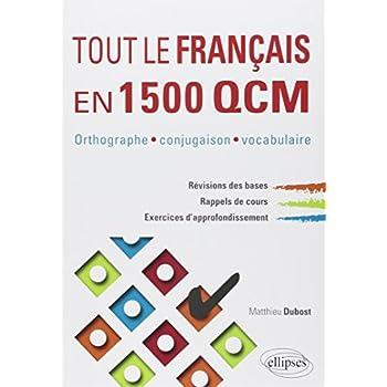 Tout le Français en 1500 QCM Orthographe Conjugaison Vocabulaire Révision des Bases Rappels de Cours Exercices d'Approfondissement