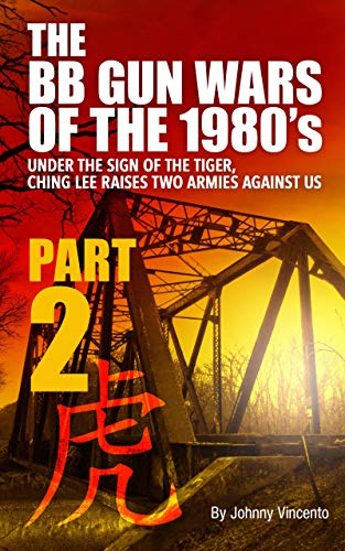 THE BB GUN WARS OF THE 1980'S PART TWO: UNDER THE SIGN OF THE TIGER, CHING LEE RAISES TWO ARMIES AGAINST US (English Edition) (Co2 Crosman)