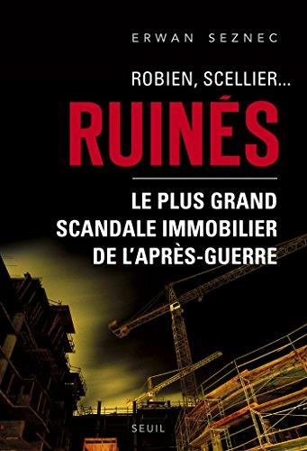 Robien, Scellier...Ruinés!. Le plus grand scandale immobilier de l'après-guerre: Le plus grand scandale immobilier de l'après-guerre (H.C. ESSAIS) par Erwan Seznec