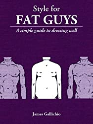 Style for Fat Guys - The Fundamentals of Men's Style (Style for Men)