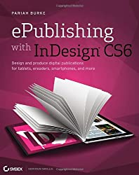ePublishing with InDesign CS6: Design and Produce Digital Publications for Tablets, Ereaders, Smartphones, and More
