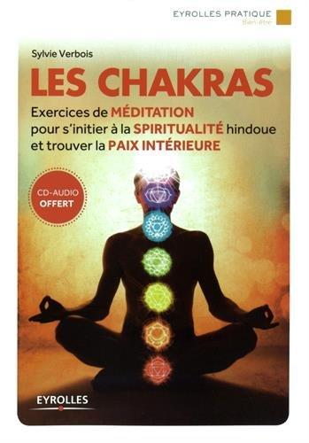 Les chakras: Exercices de méditation pour s'initier à la spiritualité hindoue et trouver la paix intérieure. Avec cd-rom.