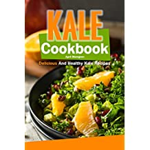 Kale Cookbook: Delicious and Healthy Kale Recipes (English Edition)