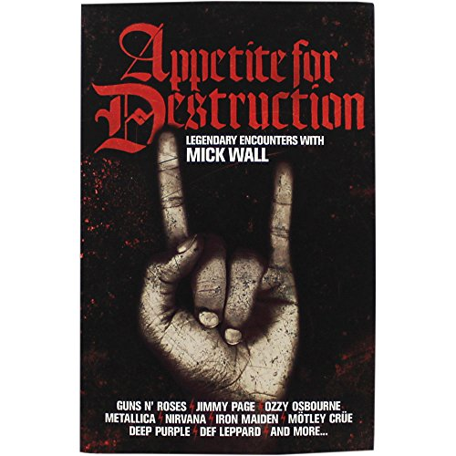 Appetite For Destruction - Legendary Encounters With Mick Wall