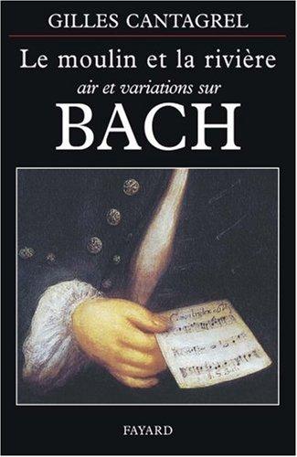LE MOULIN ET LA RIVIERE. Air et variations sur Bach