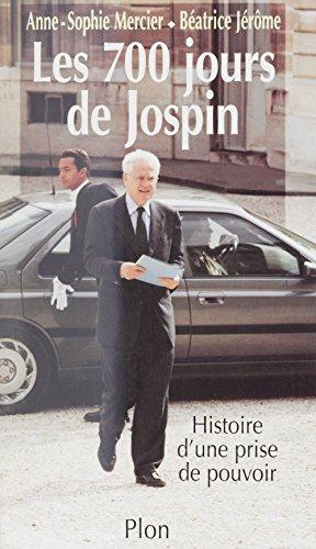 Les 700 jours de Jospin: Histoire d'une prise de pouvoir