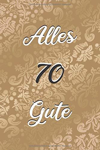 Alles Gute: 70. Geburtstag   Gästebuch zum Eintragen von Glückwünschen, Danksagungen und Gedanken   120 Seiten