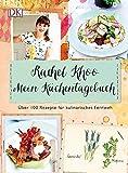 : Mein Küchentagebuch: Über 100 Rezepte für kulinarisches Fernweh