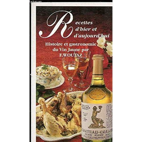Recettes d'hier et d'aujourd'hui : Histoire et gastronomie du Vin jaune