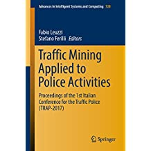 Traffic Mining Applied to Police Activities: Proceedings of the 1st Italian Conference for the Traffic Police (TRAP- 2017) (Advances in Intelligent Systems and Computing)