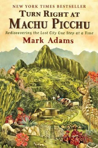 Turn Right at Machu Picchu: Rediscovering the Lost City One Step at a Time by Adams, Mark (2012) Paperback