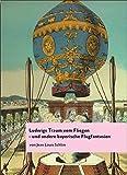 Ludwigs Traum vom Fliegen: ...und andere bayerische Flugfantasien