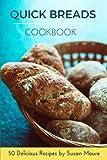 Quick Bread Cookbook: 50 Delicious Recipes of Savory Quick Breads, Sweet Quick Breads and Classic Bread Recipes.
