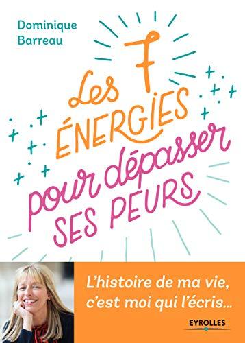 Les 7 énergies pour dépasser ses peurs: L'histoire de ma vie c'est moi qui l'écris ... par Dominique Barreau