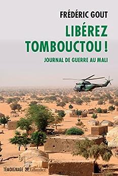 Libérez Tombouctou ! Journal de guerre au Mali (Témoignage)