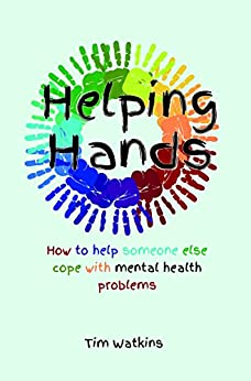 Helping Hands: How to help someone else cope with mental health problems by [Watkins, Tim]