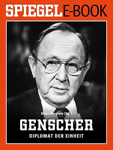 Hans-Dietrich Genscher - Diplomat der Einheit: Ein SPIEGEL E-Book