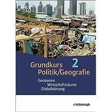 Grundkurs Politik/Geografie - Arbeitsbücher für die gymnasiale Oberstufe in Rheinland-Pfalz: Band 2 (Jahrgänge 12/13): Geozonen - Wirtschaftsräume - Globalisierung