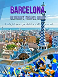 Barcelona Ultimate Travel Guide Hotels,Museum,Activities and Much more! (English Edition)