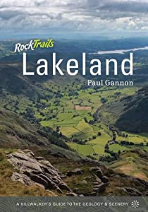 Rock Trails Lakeland: A Hillwalker's Guide to the Geology and Scenery, by Paul Gannon