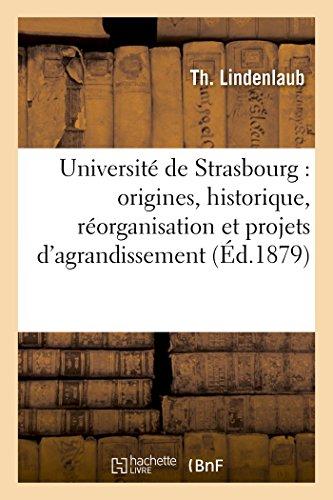 Université de Strasbourg : origines, historique, réorganisation et projets d'agrandissement