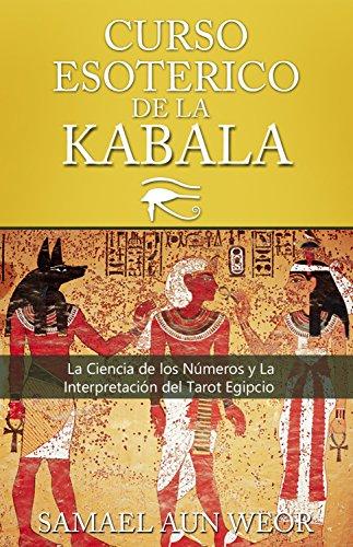 CURSO ESOTERICO DE LA KABALA: La Ciencia de los Números y La Interpretación del Tarot Egipcio por Samael Aun Weor
