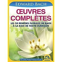 OEuvres Complètes: Les 38 remèdes floraux d' Edward Bach à la base de toute guérison (Nouvelles Pistes Thérapeutiques)