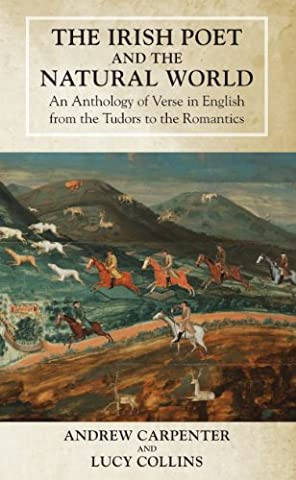 The Irish Poet and the Natural World: An Anthology of Verse in English from the Tudors to the Romantics