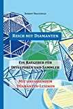 Reich mit Diamanten: Ein Ratgeber für Investoren und Sammler. Mit umfassendem Diamanten-Lexikon