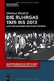 Die Ruhrgas 1926 bis 2013: Aufstieg und Ende eines Marktführers (Schriftenreihe zur Zeitschrift für Unternehmensgeschichte, Band 30)
