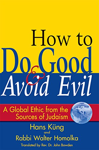 How to Do Good & Avoid Evil: A Global Ethic from the Sources of Judaism (English Edition)