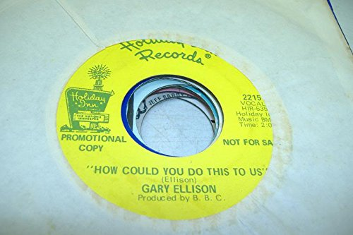 gary-ellison-45-rpm-how-could-you-do-this-to-us-now-im-in-trouble