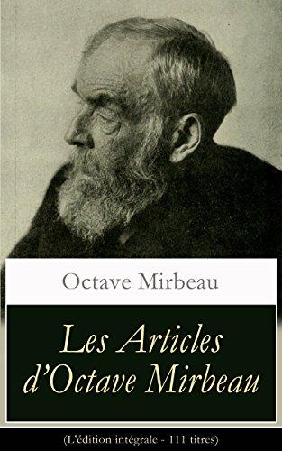 Les Articles d'Octave Mirbeau (L'édition intégrale - 111 titres): Les Écrivains + L'Affaire Dreyfus + Le Comédien + L'Ordure + La Grève des électeurs + ... Van Gogh, Camille Pissarro, Auguste Rodin...