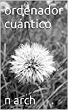ordenador cuántico (Spanish Edition)