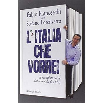 L'italia Che Vorrei. Il Manifesto Civile Dell'uomo Che Fa I Libri