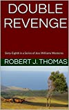 DOUBLE REVENGE: Sixty-Eighth in a Series of Jess Williams Westerns (A Jess Williams W...