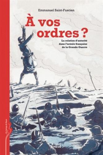 A vos ordres ? : La relation d'autorité dans l'armée française de la Grande Guerre