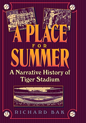 A Place for Summer: A Narrative History of Tiger Stadium: Narrative of Tiger Stadium (Great Lakes Books)