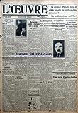 OEUVRE (L') [No 5320] du 25/04/1930 - NOTES - DEUX LOIS - LES SINISTRES ONT LEUR MOT A DIRE PAR JEAN PIOT - L'INGRATITUDE DU GULF-STREAM PAR D. - FRANCE-MADAGASCAR ET BETOUR - MARCHESSEAU GOULETTE ET BOURGEOIS SONT-ILS PERDUS EUX AUSSI - L'ARAIGNEE AU SECOURS DE THEMIS PAR P. A. - UNE MERE JETTE DANS LES W.-C. D'UN TRAIN LE CADAVRE DE SON ENFANT - LE CONGRES DU PERSONNEL DES SERVICES PUBLICS - APRES LE VOTE DES ASSURANCES SOCIALES - LES DEGREVEMENTS DEVANT LA CHAMBRE PAR ANDRE GUERIN - LES CONG