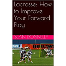 Lacrosse: How to Improve Your Forward Play (English Edition)