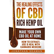 The Healing Effects of CBD Rich Hemp Oil - Make Your Own CBD Oil at Home: How to Extract, Use, and Heal with Cannabis Medicine (English Edition)