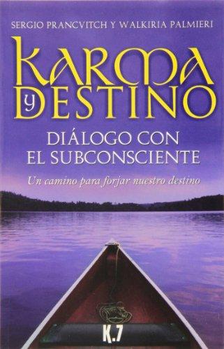 Karma y destino : diálogo con el subconsciente : un camino para forjar nuestro destino