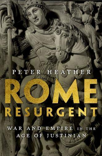 Rome Resurgent: War and Empire in the Age of Justinian (Ancient Warfare and Civilization) por Peter Heather