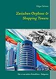 Zwischen Orpheus & Shopping Towers: Der etwas andere Reiseführer - Bulgarien