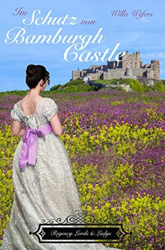 Im Schutz von Bamburgh Castle: Regency Lords & Ladys -