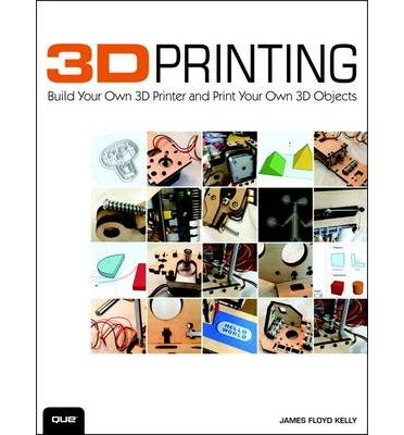 [ 3D PRINTING: BUILD YOUR OWN 3D PRINTER AND PRINT YOUR OWN 3D OBJECTS ]  By Kelly, James Floyd (Author) Oct-30-2013 [ Paperback ]