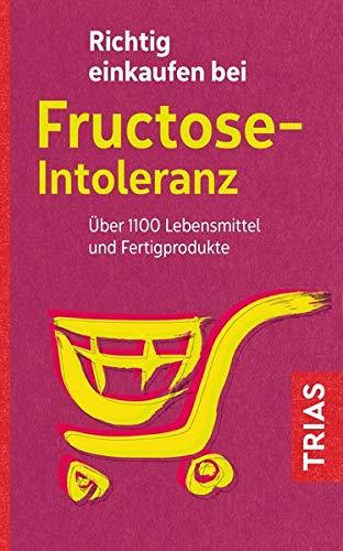 Richtig einkaufen bei Fructose-Intoleranz: Über 1100 Lebensmittel und Fertigprodukte (Einkaufsführer) -