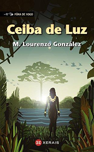 Ceiba de Luz (Infantil E Xuvenil - Fóra De Xogo) por Manuel Lourenzo González